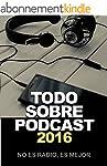 Todo Sobre Podcast 2016: No es radio,...