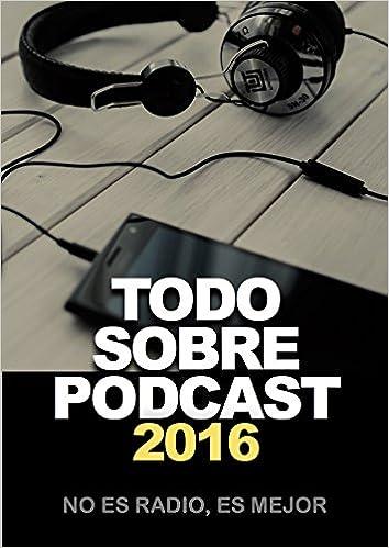 Portada del libro Todo Sobre Podcasts 2016