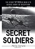 img - for Secret Soldiers: The Story of World War II's Heroic Army of Deception book / textbook / text book