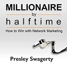 Millionaire by Halftime: How to Win with Network Marketing Audiobook by Presley Swagerty Narrated by Presley Swagerty