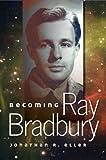 img - for Jonathan R. Eller'sBecoming Ray Bradbury [Hardcover]2011 book / textbook / text book