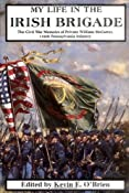 My Life In The Irish Brigade: The Civil War Memoirs Of Private William Mccarter, 116th Pennsylvania Infantry: William McCarter, Kevin E. O'Brien: 9780306813238: Amazon.com: Books