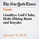 Goodbye Golf Clubs, Hello Hiking Boots and Kayaks | Abby Ellin