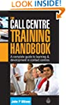 The Call Centre Training Handbook: A...