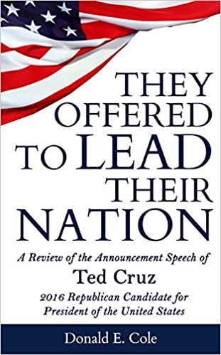 They Offered to Lead Their Nation: A Review of the Announcement Speech of Ted Cruz 2016 Republican Candidate for President of the United States