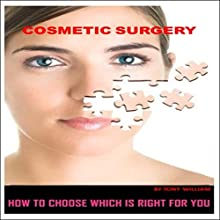 Cosmetic Surgery: How to Choose Which Is Right for You Audiobook by Tony William Narrated by Michael Goldsmith