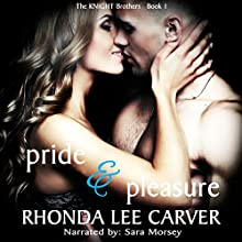Pride & Pleasure: The Knight Brothers, Book 1 Audiobook by Rhonda Lee Carver Narrated by Sara Morsey