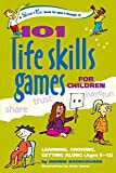 101 Life Skills Games for Children: Learning, Growing, Getting Along (Ages 6-12)