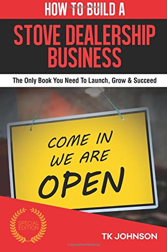How To Build A Stove Dealership Business (Special Edition): The Only Book You Need To Launch, Grow & Succeed PDF