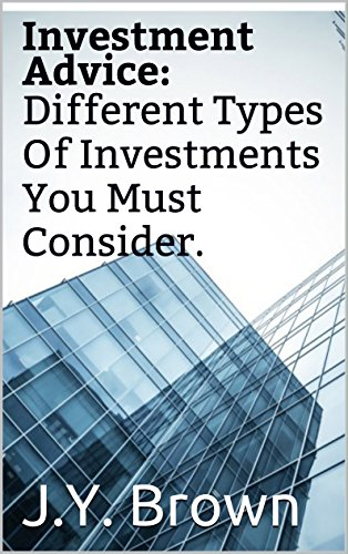Investment Advice:Different Types Of Investments You Must Consider. PDF