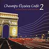 Various Artists Champs Elysees Cafe Vol.2: the Finest Electro Tunes from Paris