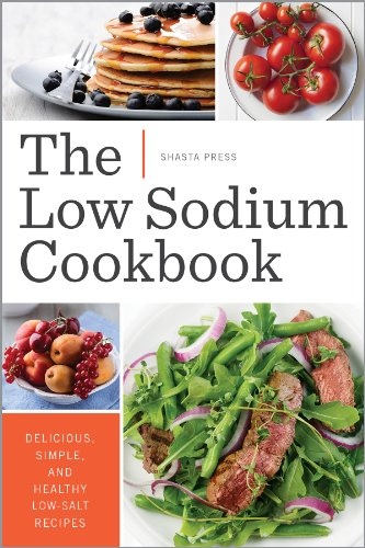 The Low Sodium Cookbook: Delicious, Simple, and Healthy Low-Salt Recipes by Shasta Press