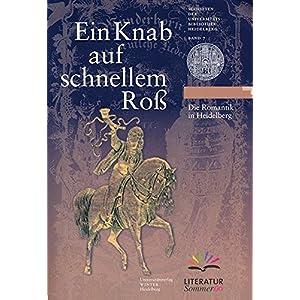 Ein Knab auf schnellem Roß: Die Romantik in Heidelberg (Schriften der Universitätsbibliothek Heide
