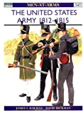 The United States Army: 1812-1815 (Men-At-Arms Series, 345) (184176051X) by James Kochan