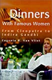 img - for Dinners with Famous Women: From Cleopatra to Indira Gandhi by Eugenia R. Van Vliet (2000-11-01) book / textbook / text book