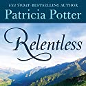 Relentless Audiobook by Patricia Potter Narrated by Cassandra Livingston
