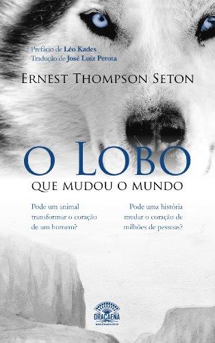 Leo Kades  Ernest Thompson Seton - O Lobo que mudou o mundo