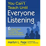 You Can?t Teach Until Everyone Is Listening: Six Simple Steps to Preventing Disorder, Disruption, and General Mayhemby Marilyn L. Page
