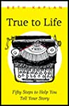 True to Life: Fifty Steps to Help You...