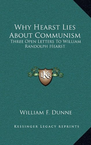 Why Hearst Lies about Communism: Three Open Letters to William Randolph Hearst