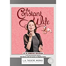 The Constant Wife  by W. Somerset Maugham Narrated by Kate Burton, Rosalind Ayres, Mark Capri, Stephen Collins, John de Lancie, Jen Dede, Kirsten Potter