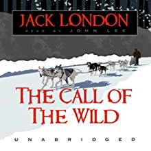 The Call of the Wild (       UNABRIDGED) by Jack London Narrated by John Lee