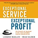 Exceptional Service, Exceptional Profit: The Secrets of Building a Five-Star Customer Service Organization (       UNABRIDGED) by Leonardo Inghilleri, Micah Solomon Narrated by Sean Pratt