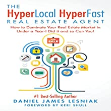 The HyperLocal HyperFast Real Estate Agent: How to Dominate Your Real Estate Market in Under a Year - I Did It and So Can You! Audiobook by Daniel Lesniak Narrated by Adam Dubeau