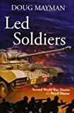 Doug Mayman Led Soldiers: The Second World War Diaries of a Royal Hussar