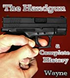 img - for The Handgun: A Complete History book / textbook / text book