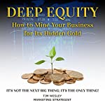 Deep Equity: How to Mine Your Business for Its Hidden Gold | Tim Wesley