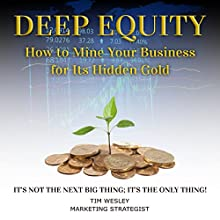 Deep Equity: How to Mine Your Business for Its Hidden Gold Audiobook by Tim Wesley Narrated by Sam Slydell