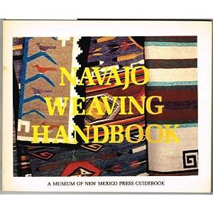Navajo weaving handbook (A Museum of New Mexico Press guidebook)