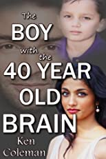 The boy with the 40 year old brain : the story of a man in the body of a child