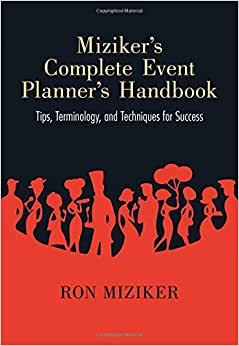 Miziker's Complete Event Planner's Handbook: Tips, Terminology, And Techniques For Success