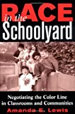 Race in the Schoolyard: Negotiating the Color Line in Classrooms and Communities (Series in Childhood Studies)