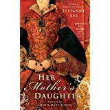 Her Mother's Daughter: A Novel of Queen Mary Tudorby Julianne Lee