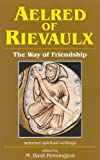 Aelred of Rievaulx: The Way of Friendship (Spirituality Through the Ages Series)