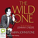 The Wild One: The Life and Times of Johnny O'Keefe   Damian Johnstone