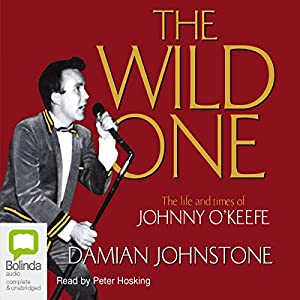 The Wild One: The Life and Times of Johnny O'Keefe | [Damian Johnstone]