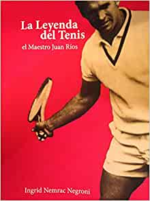 La Leyenda Del Tenis El Maestro Juan Ríos: Ingrid Nemrac Negroni