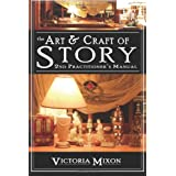 The Art & Craft of Story: 2nd Practitioner's Manual ~ Victoria Mixon