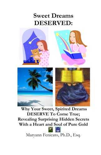 Maryann Fenicato - Sweet Dreams DESERVED (black and white interior): Why Your Sweet, Spirited Dreams DESERVE to Come True; Revealing Surprising Hidden Secrets with a Heart and Soul of Pure Gold