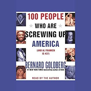 100 People Who Are Screwing Up America (And Al Franken is #37) | [Bernard Goldberg]