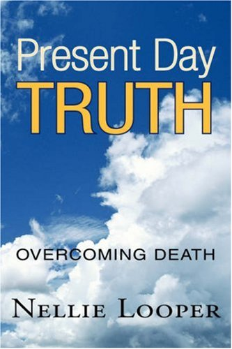 Present Day Truth: Overcoming Death