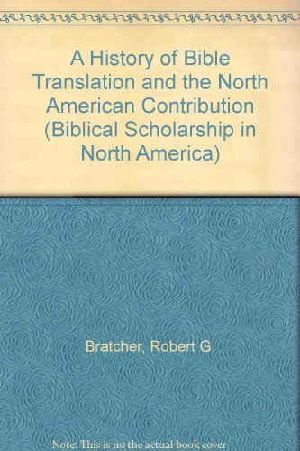 A History of Bible Translation and the North American Contribution (Biblical Scholarship in North America)