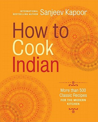 How to Cook Indian: More Than 500 Classic Recipes for the Modern Kitchen   [HT COOK INDIAN] [Hardcover] (How To Cook Indian Sanjeev Kapoor compare prices)