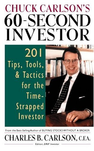 Chuck Carlson's 60-Second Investor: Timely Tips, Tools, and Tactics for the Time-Strapped Investor