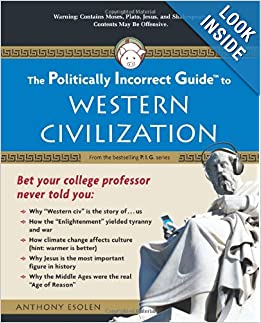 The Politically Incorrect Guide to Western Civilization (Politically Incorrect Guides) by Anthony M. Esolen