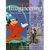 Walt Disney Imagineering: A Behind-the-dreams Look at Making the Dream Real: A Behind the Dreams Look at Making the Magic Real by the Imagineersby Imagineers